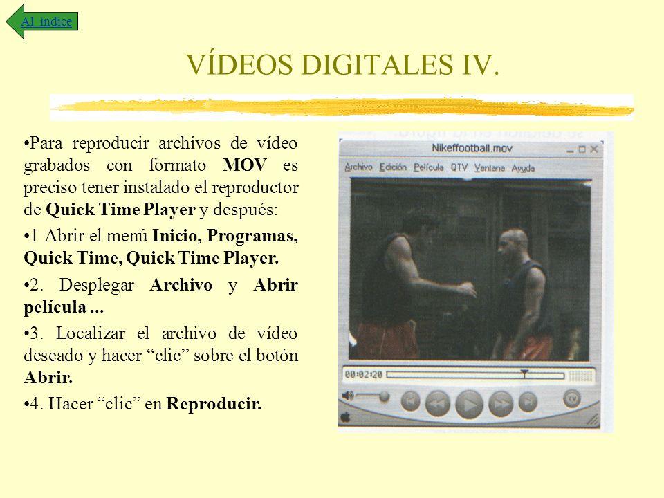 VÍDEOS DIGITALES IV. Al índice Para reproducir archivos de vídeo grabados con formato MOV es preciso tener instalado el reproductor de Quick Time Play