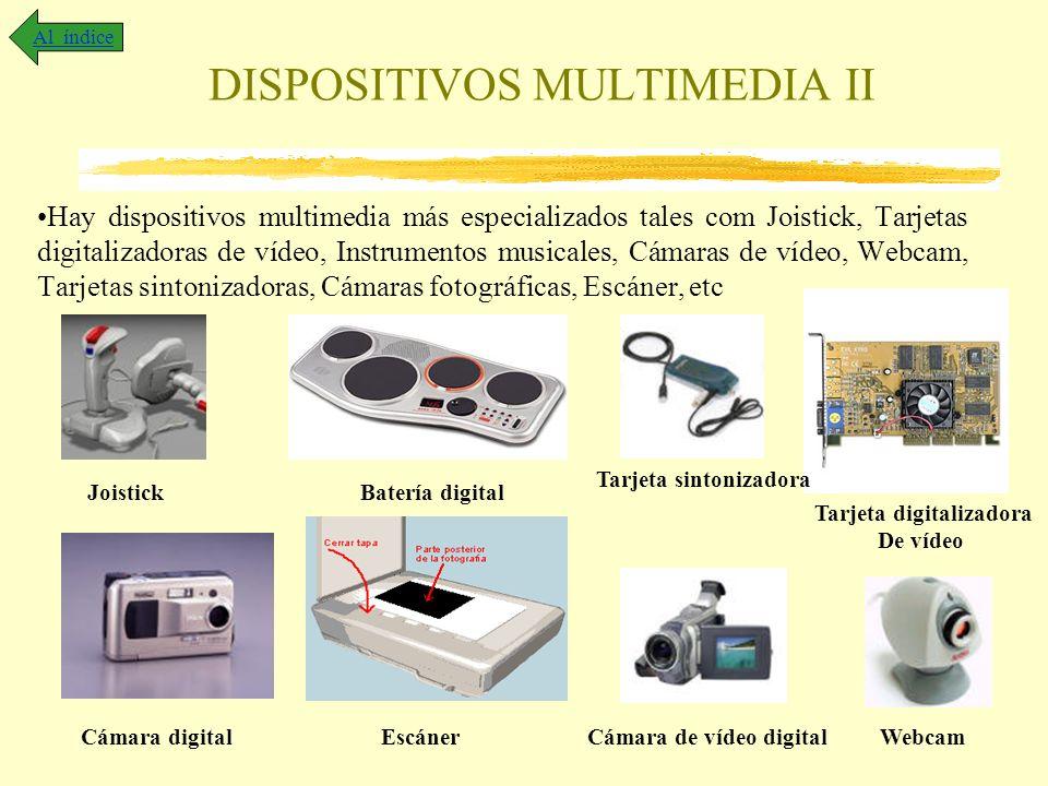 DISPOSITIVOS MULTIMEDIA II Hay dispositivos multimedia más especializados tales com Joistick, Tarjetas digitalizadoras de vídeo, Instrumentos musicale