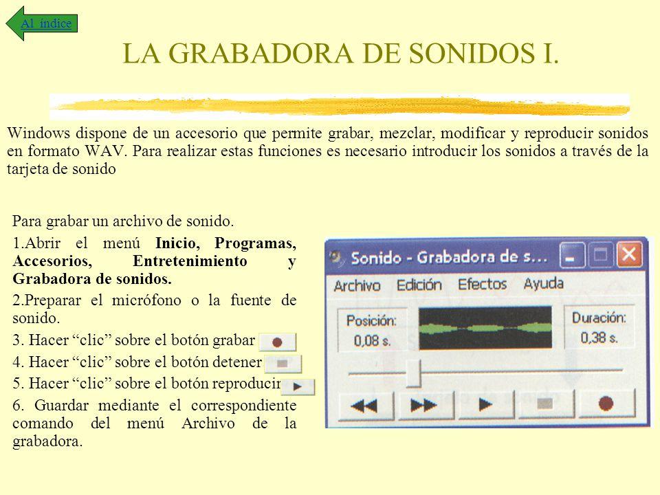 LA GRABADORA DE SONIDOS I. Windows dispone de un accesorio que permite grabar, mezclar, modificar y reproducir sonidos en formato WAV. Para realizar e