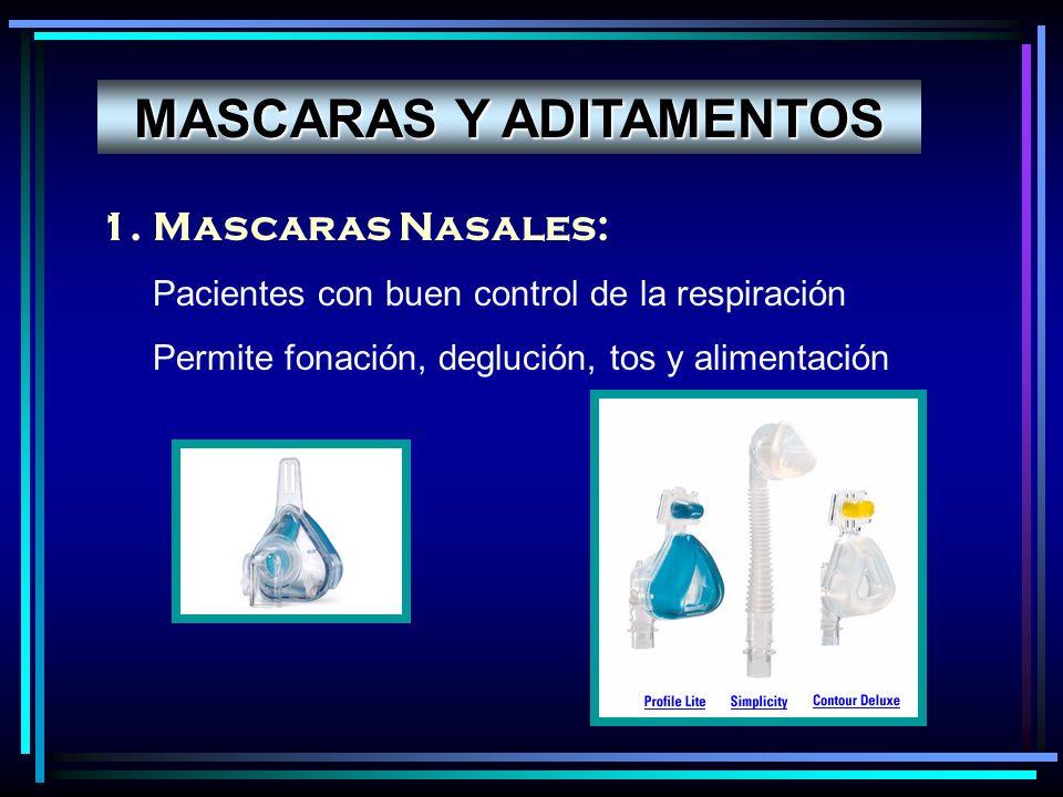 1.Mascaras Nasales: Pacientes con buen control de la respiración Permite fonación, deglución, tos y alimentación MASCARAS Y ADITAMENTOS