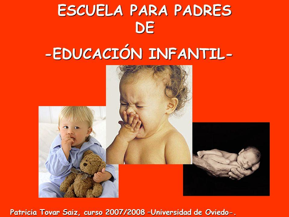ESCUELA PARA PADRES DE -EDUCACIÓN INFANTIL- Patricia Tovar Saiz, curso 2007/2008 –Universidad de Oviedo-.