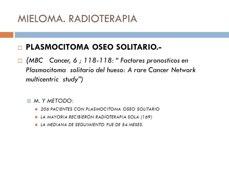 MIELOMA. RADIOTERAPIA PLASMOCITOMA OSEO SOLITARIO.- ( MBC Cancer, 6 ; 118-118: Factores pronosticos en Plasmocitoma solitario del hueso: A rare Cancer