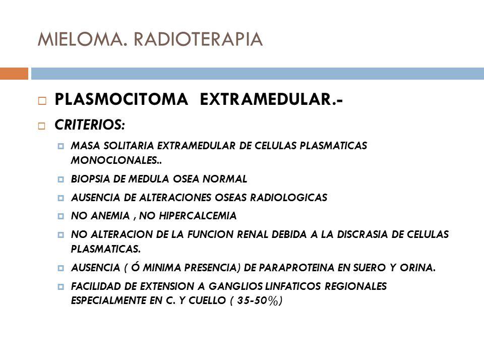 MIELOMA. RADIOTERAPIA PLASMOCITOMA EXTRAMEDULAR.- CRITERIOS: MASA SOLITARIA EXTRAMEDULAR DE CELULAS PLASMATICAS MONOCLONALES.. BIOPSIA DE MEDULA OSEA