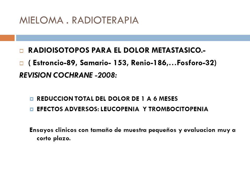 MIELOMA. RADIOTERAPIA RADIOISOTOPOS PARA EL DOLOR METASTASICO.- ( Estroncio-89, Samario- 153, Renio-186,…Fosforo-32) REVISION COCHRANE -2008: REDUCCIO