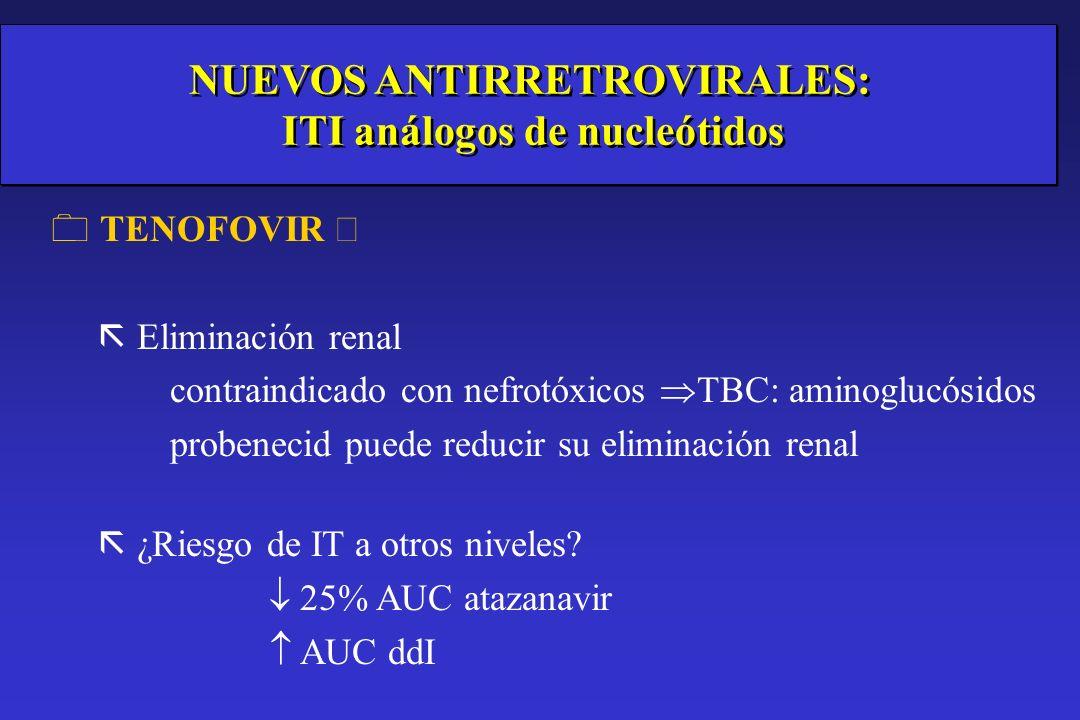 NUEVOS ANTIRRETROVIRALES: ITI análogos de nucleótidos TENOFOVIR ã Eliminación renal contraindicado con nefrotóxicos TBC: aminoglucósidos probenecid pu