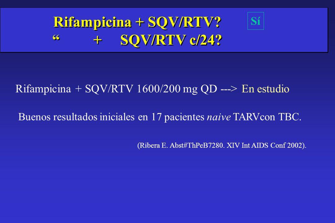 Rifampicina + SQV/RTV 1600/200 mg QD ---> En estudio Buenos resultados iniciales en 17 pacientes naive TARVcon TBC. (Ribera E. Abst#ThPeB7280. XIV Int