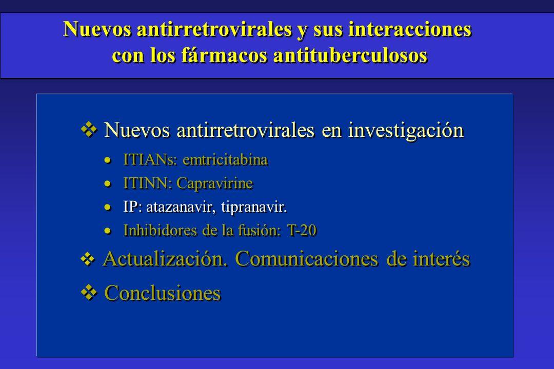 v Nuevos antirretrovirales en investigación ITIANs: emtricitabina ITINN: Capravirine IP: atazanavir, tipranavir. Inhibidores de la fusión: T-20 v Actu
