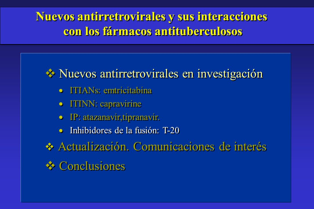 v Nuevos antirretrovirales en investigación ITIANs: emtricitabina ITINN: capravirine IP: atazanavir,tipranavir. Inhibidores de la fusión: T-20 v Actua