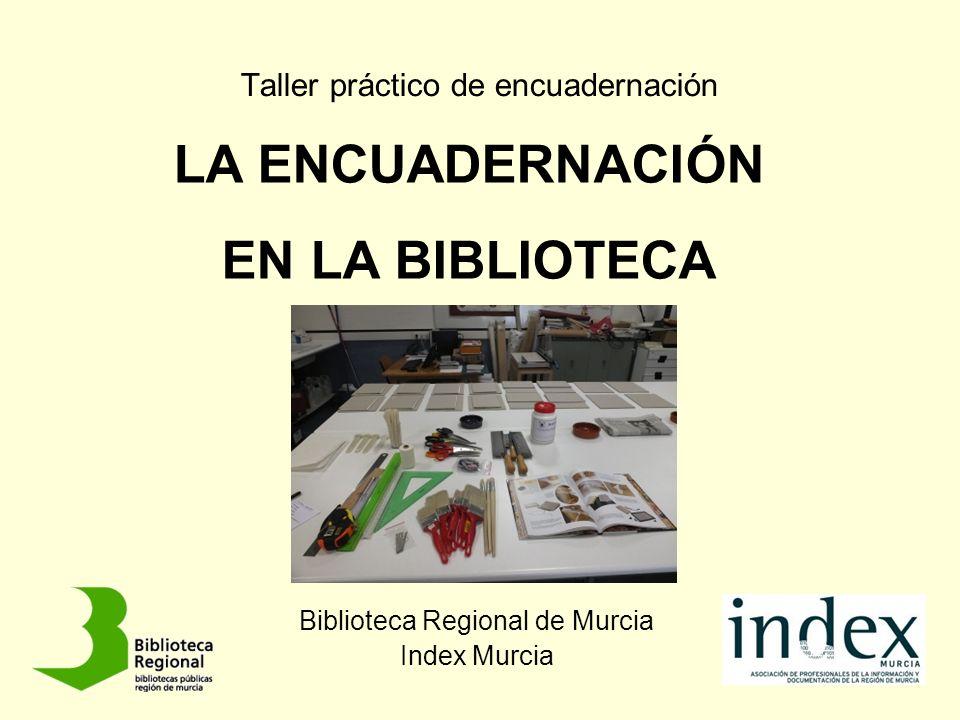 Taller práctico de encuadernación Biblioteca Regional de Murcia Index Murcia LA ENCUADERNACIÓN EN LA BIBLIOTECA