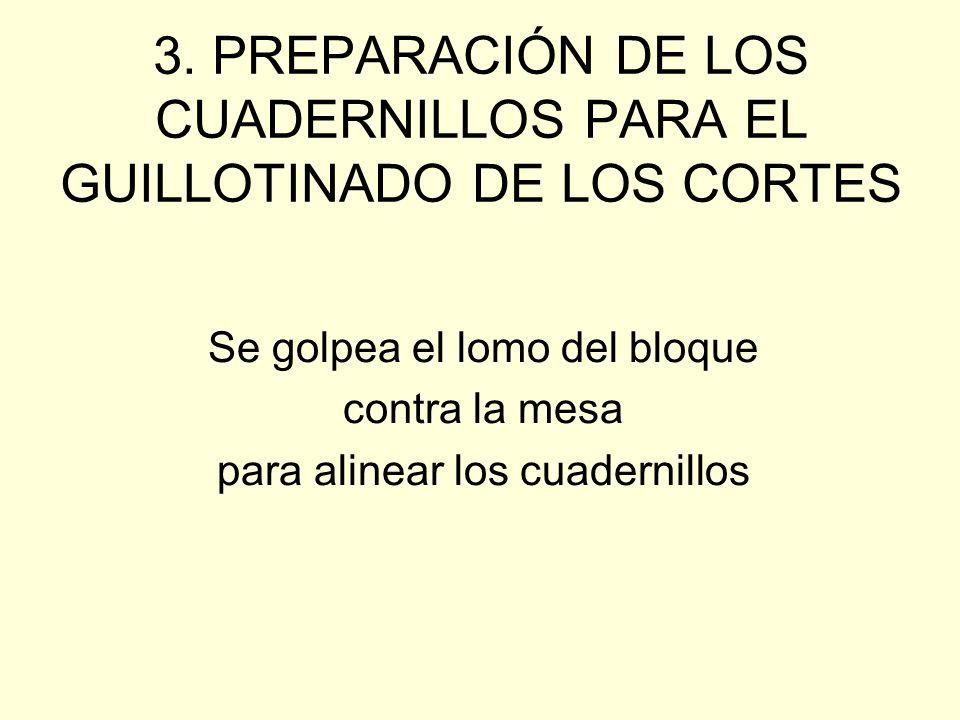 3. PREPARACIÓN DE LOS CUADERNILLOS PARA EL GUILLOTINADO DE LOS CORTES Se golpea el lomo del bloque contra la mesa para alinear los cuadernillos