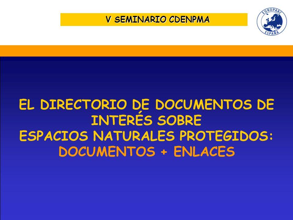 V SEMINARIO CDENPMA EL DIRECTORIO DE DOCUMENTOS DE INTERÉS SOBRE ESPACIOS NATURALES PROTEGIDOS: DOCUMENTOS + ENLACES