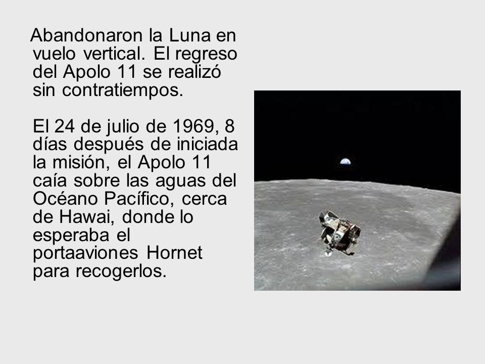 Abandonaron la Luna en vuelo vertical. El regreso del Apolo 11 se realizó sin contratiempos. El 24 de julio de 1969, 8 días después de iniciada la mis