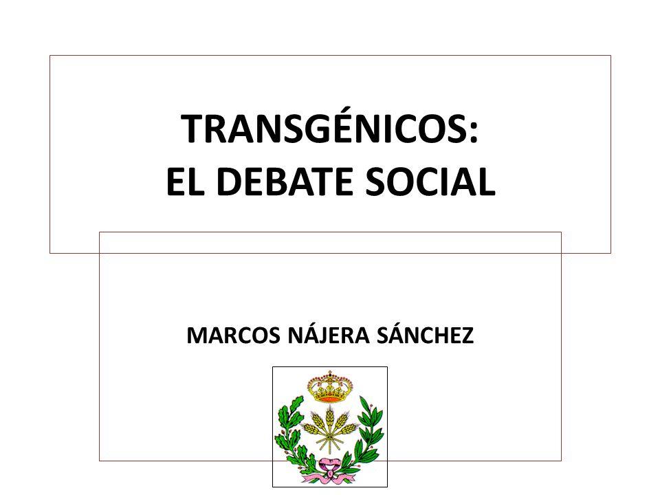 TRANSGÉNICOS: EL DEBATE SOCIAL MARCOS NÁJERA SÁNCHEZ