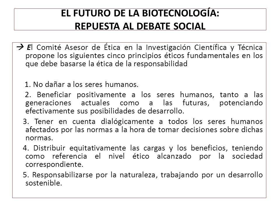 EL FUTURO DE LA BIOTECNOLOGÍA: REPUESTA AL DEBATE SOCIAL El Comité Asesor de Ética en la Investigación Científica y Técnica propone los siguientes cin