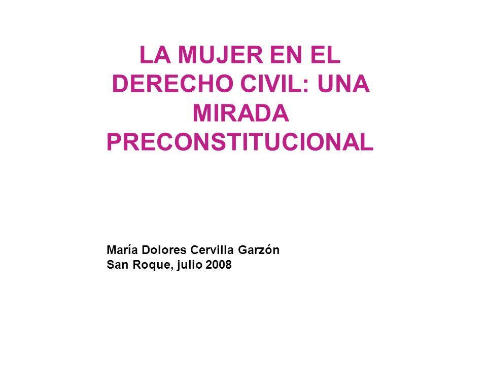 María Dolores Cervilla Garzón San Roque, julio 2008 LA MUJER EN EL DERECHO CIVIL: UNA MIRADA PRECONSTITUCIONAL