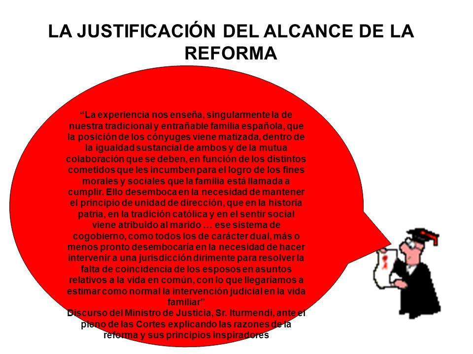 LA JUSTIFICACIÓN DEL ALCANCE DE LA REFORMA La experiencia nos enseña, singularmente la de nuestra tradicional y entrañable familia española, que la po