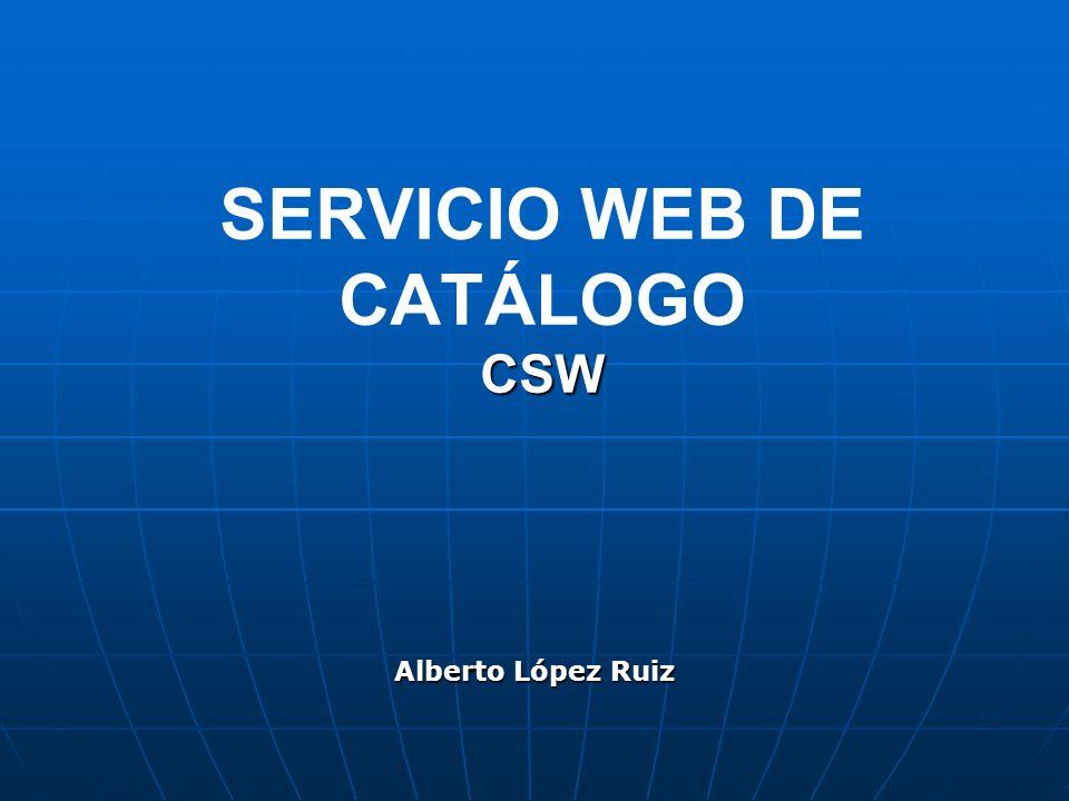 CSW SERVICIO WEB DE CATÁLOGO CSW Alberto López Ruiz
