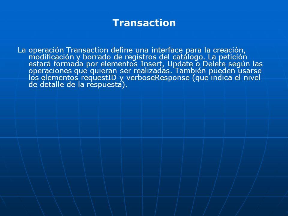 Transaction La operación Transaction define una interface para la creación, modificación y borrado de registros del catálogo. La petición estará forma
