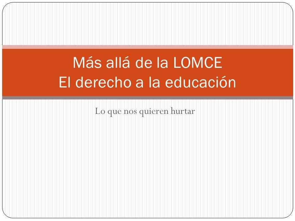 La Lomce y la educación ciudadana El contexto político y social: Las leyes de la democracia: LODE, LOGSE, LOCE, LOE y ahora LOMCE.