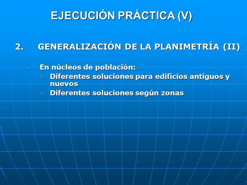 EJECUCIÓN PRÁCTICA (V) 2. GENERALIZACIÓN DE LA PLANIMETRÍA (II) En núcleos de población: En núcleos de población: Diferentes soluciones para edificios