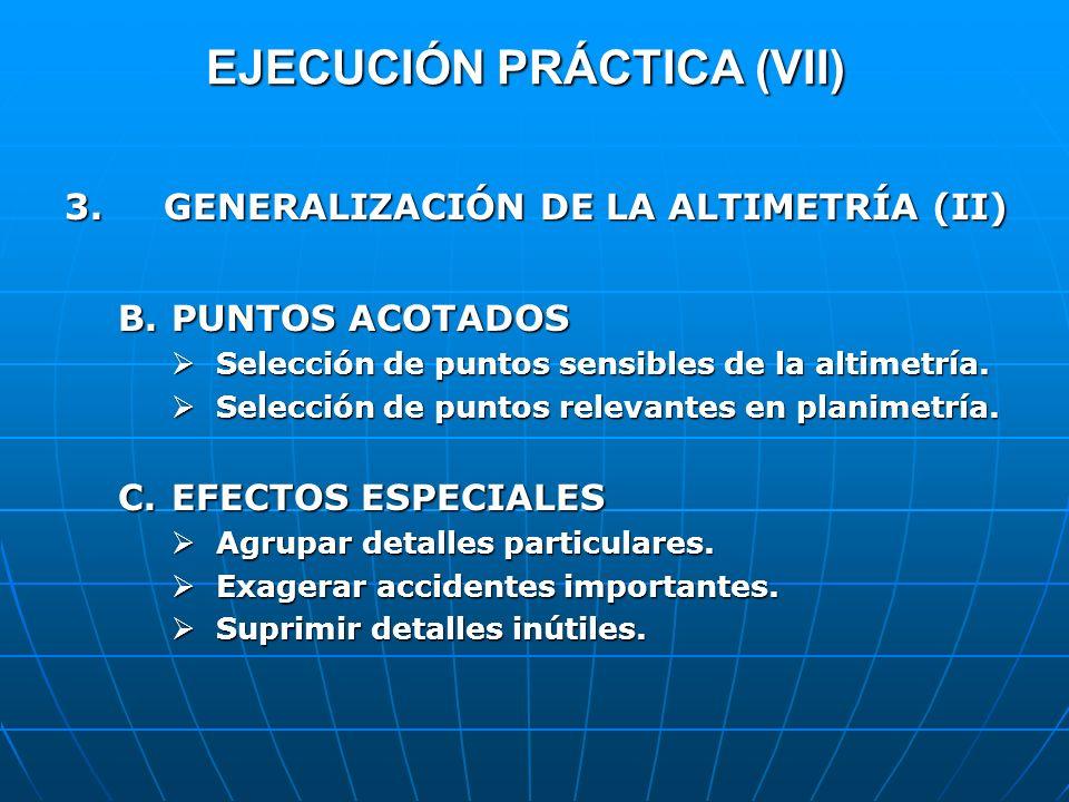 EJECUCIÓN PRÁCTICA (VII) 3. GENERALIZACIÓN DE LA ALTIMETRÍA (II) B.PUNTOS ACOTADOS Selección de puntos sensibles de la altimetría. Selección de puntos