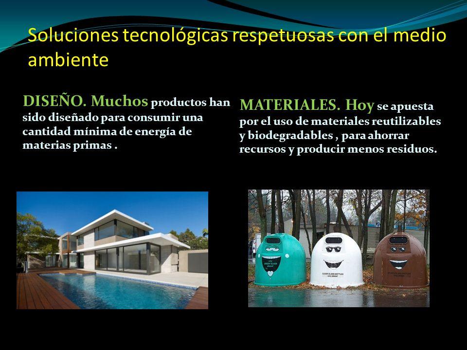 Soluciones tecnológicas respetuosas con el medio ambiente DISEÑO. Muchos productos han sido diseñado para consumir una cantidad mínima de energía de m