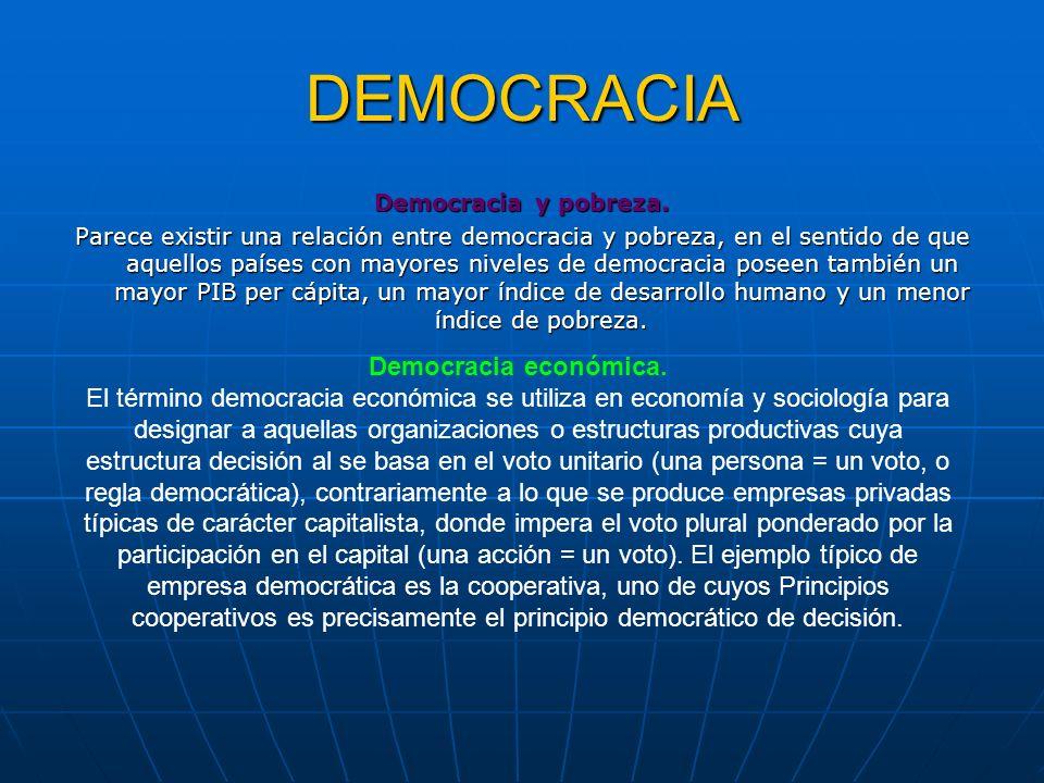 DEMOCRACIA Democracia y pobreza. Parece existir una relación entre democracia y pobreza, en el sentido de que aquellos países con mayores niveles de d
