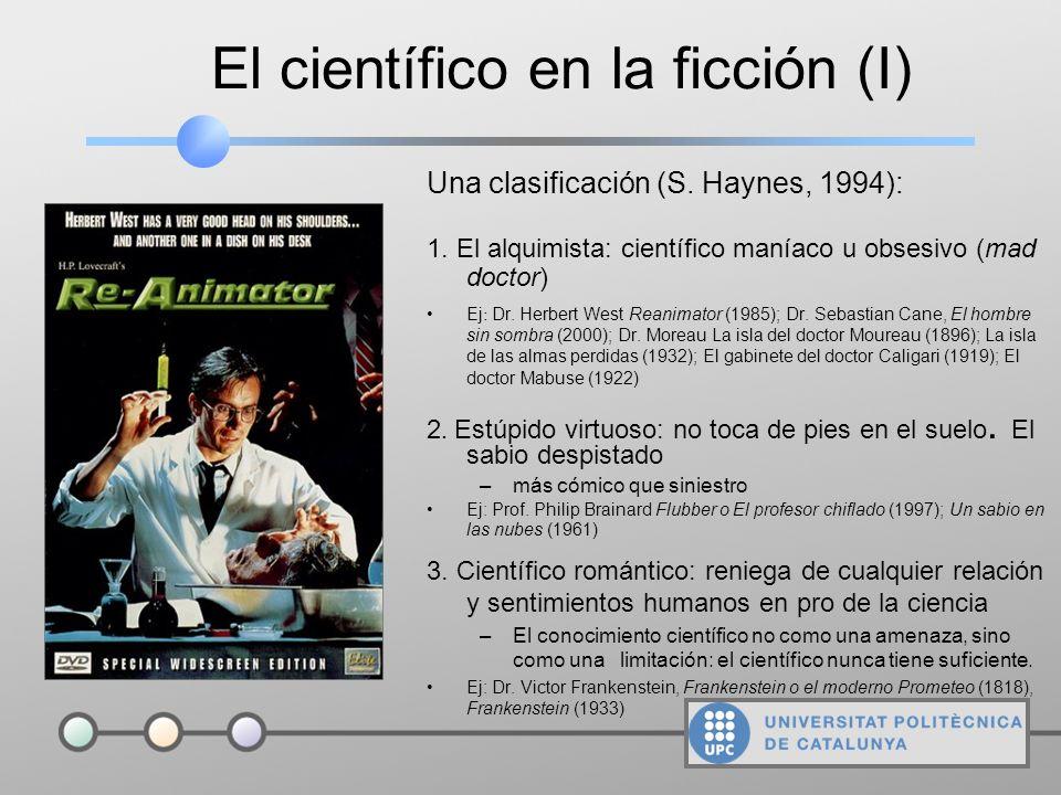 La imagen popular del científico Encuestas varias (Science, 1957; New Scientist, 1975): -hombres (99,4%) -maduros o mayores -calvos o con cabellos a lo Einstein -trabajan aislados en laboratorios apartados, en temas secretos o peligrosos Imagen popular se nutre más de los mitos (Fausto, Frankenstein, Moreau, Jekyll, Strangelove,...) que de los científicos reales (Newton, Curie, Einstein, Cajal, Sagan...)