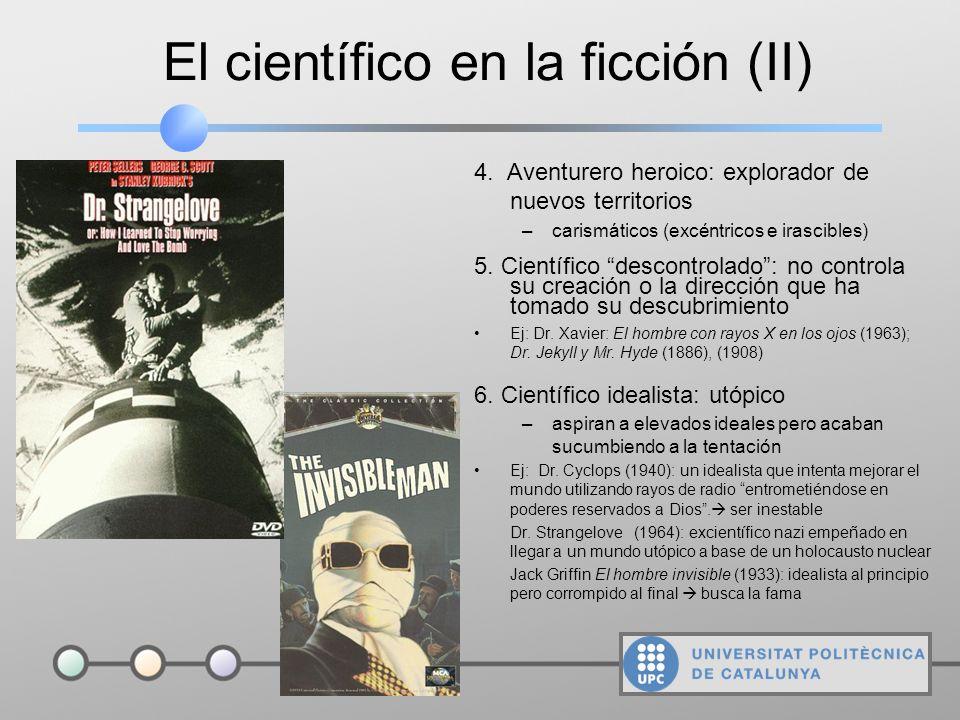 El científico en la ficción (I) Una clasificación (S. Haynes, 1994): 1. El alquimista: científico maníaco u obsesivo (mad doctor) Ej : Dr. Herbert Wes