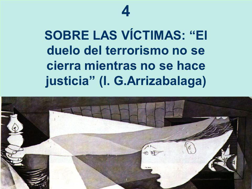 4 SOBRE LAS VÍCTIMAS: El duelo del terrorismo no se cierra mientras no se hace justicia (I. G.Arrizabalaga)