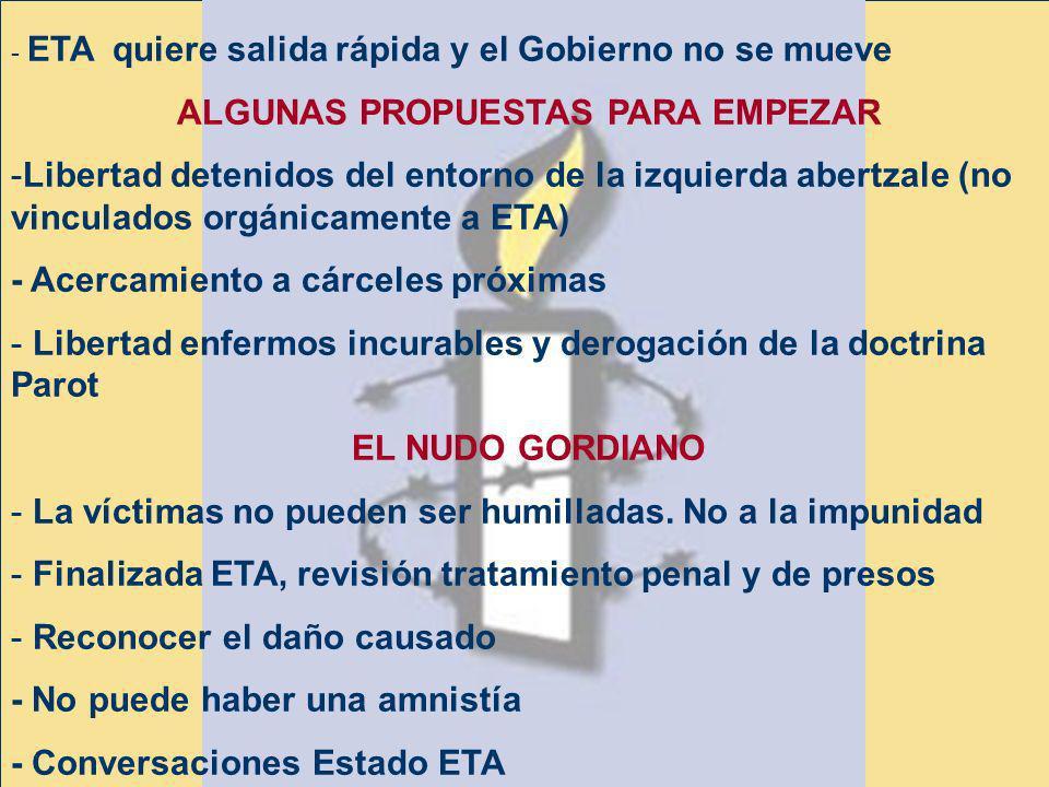 - ETA quiere salida rápida y el Gobierno no se mueve ALGUNAS PROPUESTAS PARA EMPEZAR -Libertad detenidos del entorno de la izquierda abertzale (no vin