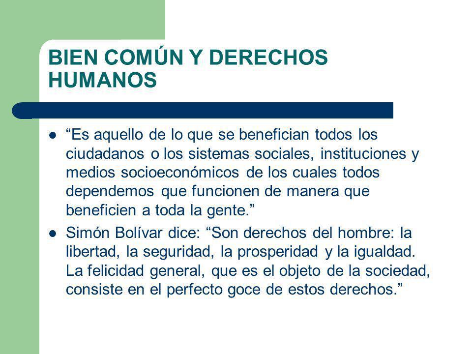 BIEN COMÚN Y DERECHOS HUMANOS Es aquello de lo que se benefician todos los ciudadanos o los sistemas sociales, instituciones y medios socioeconómicos