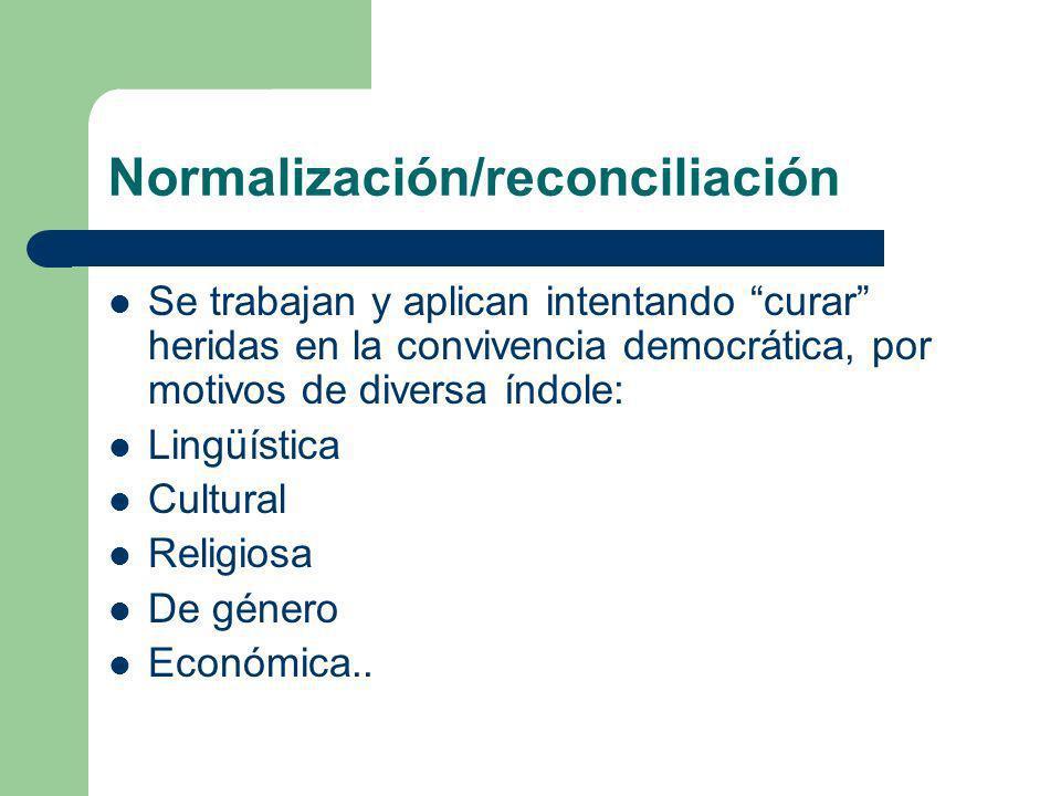 Normalización/reconciliación Se trabajan y aplican intentando curar heridas en la convivencia democrática, por motivos de diversa índole: Lingüística