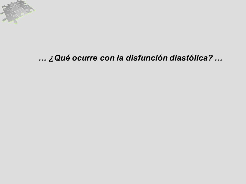 … ¿Qué ocurre con la disfunción diastólica? …