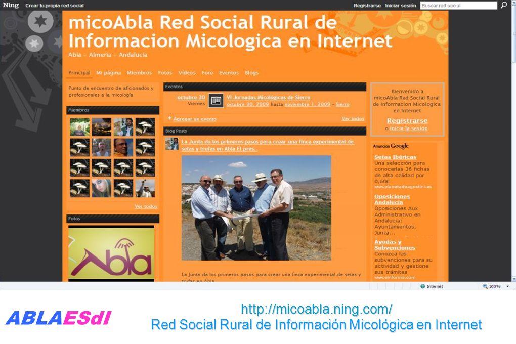 http://micoabla.ning.com/ Red Social Rural de Información Micológica en Internet ABLAESdI