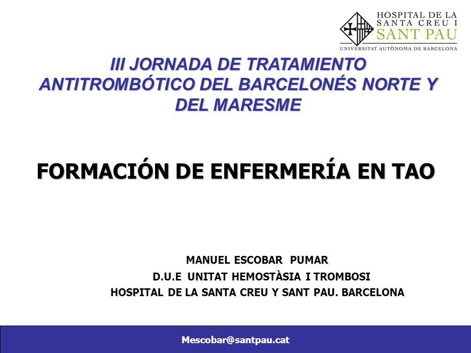 FORMACIÓN DE ENFERMERÍA EN TAO MANUEL ESCOBAR PUMAR D.U.E UNITAT HEMOSTÀSIA I TROMBOSI HOSPITAL DE LA SANTA CREU Y SANT PAU. BARCELONA III JORNADA DE