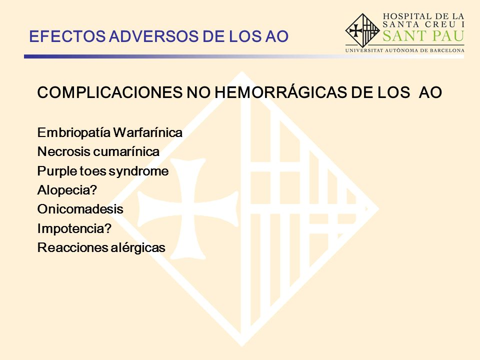 EFECTOS ADVERSOS DE LOS AO COMPLICACIONES NO HEMORRÁGICAS DE LOS AO Embriopatía Warfarínica Necrosis cumarínica Purple toes syndrome Alopecia? Onicoma
