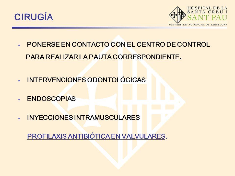 CIRUGÍA PONERSE EN CONTACTO CON EL CENTRO DE CONTROL PARA REALIZAR LA PAUTA CORRESPONDIENTE. INTERVENCIONES ODONTOLÓGICAS ENDOSCOPIAS INYECCIONES INTR