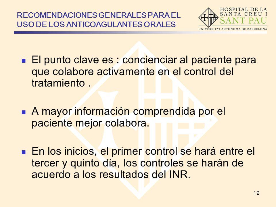 RECOMENDACIONES GENERALES PARA EL USO DE LOS ANTICOAGULANTES ORALES El punto clave es : concienciar al paciente para que colabore activamente en el co