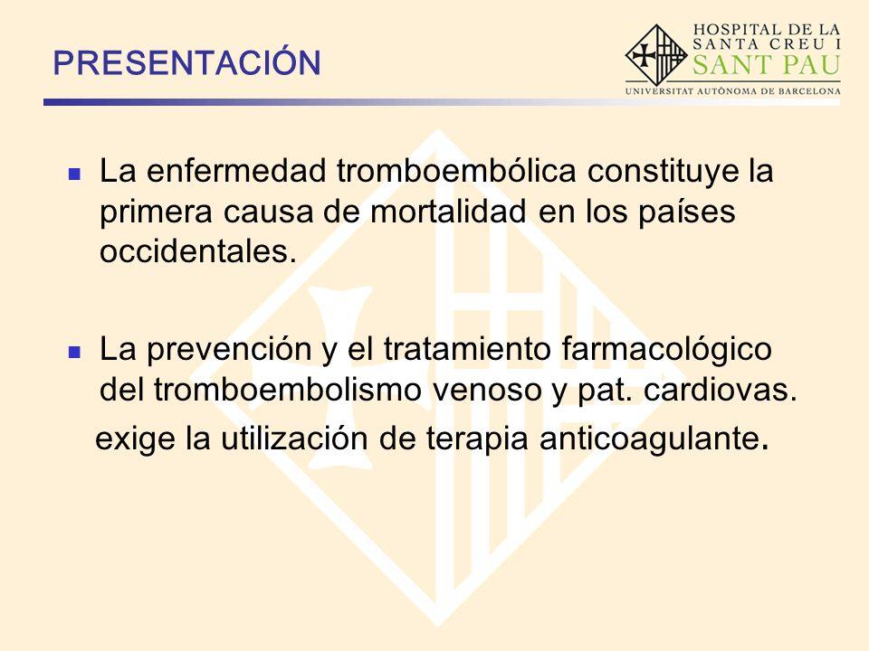 PRESENTACIÓN La enfermedad tromboembólica constituye la primera causa de mortalidad en los países occidentales. La prevención y el tratamiento farmaco