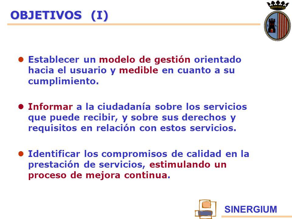 SINERGIUM OBJETIVOS (I) Establecer un modelo de gestión orientado hacia el usuario y medible en cuanto a su cumplimiento. Informar a la ciudadanía sob