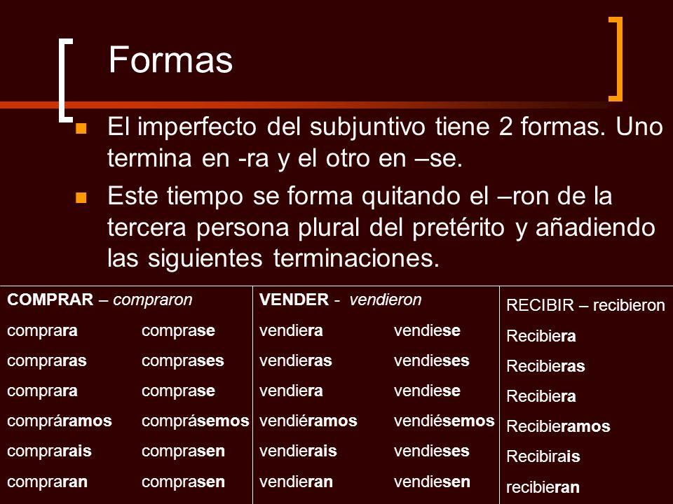 Formas El imperfecto del subjuntivo tiene 2 formas. Uno termina en -ra y el otro en –se. Este tiempo se forma quitando el –ron de la tercera persona p