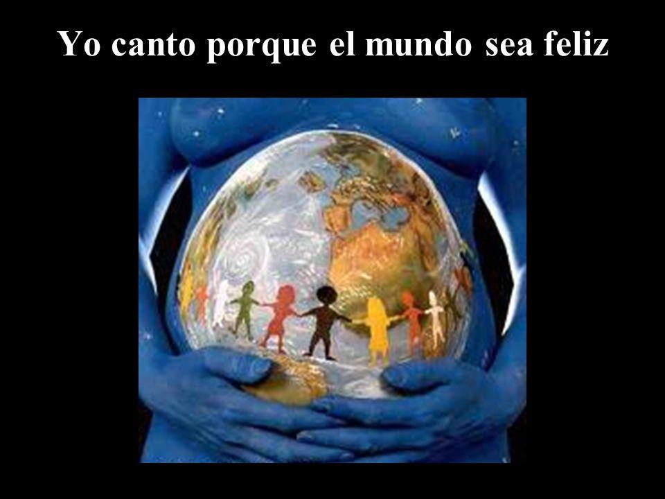 Yo canto porque el mundo sea feliz
