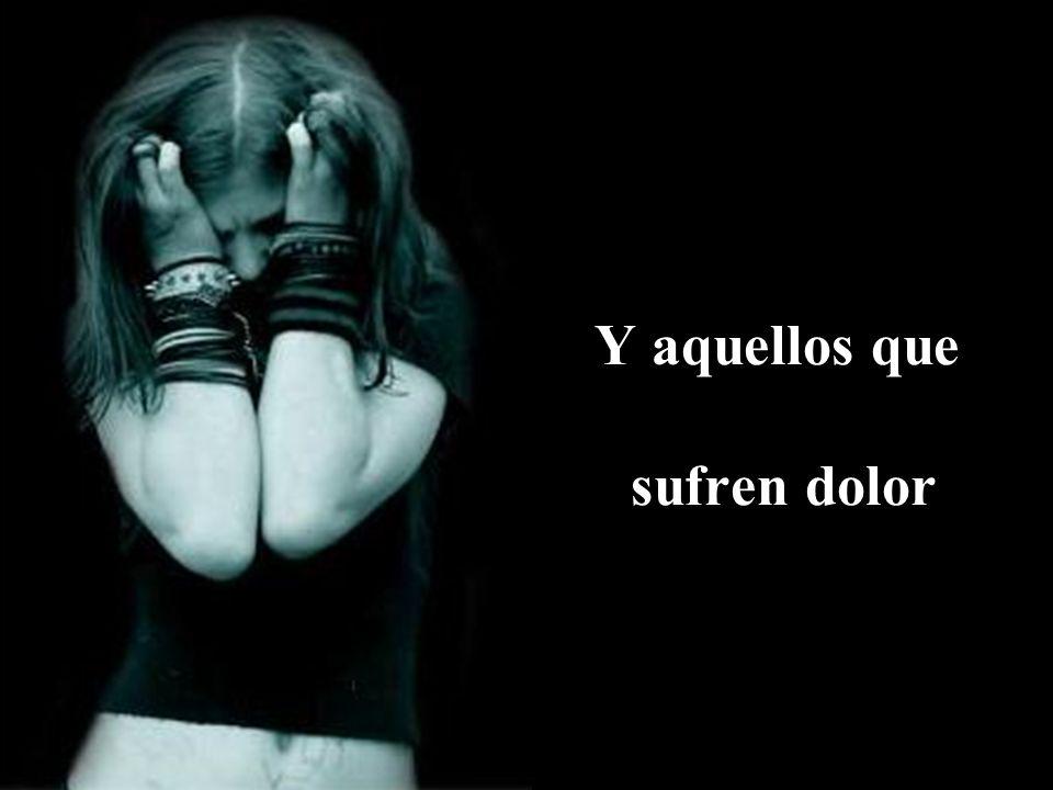 Y aquellos que sufren dolor