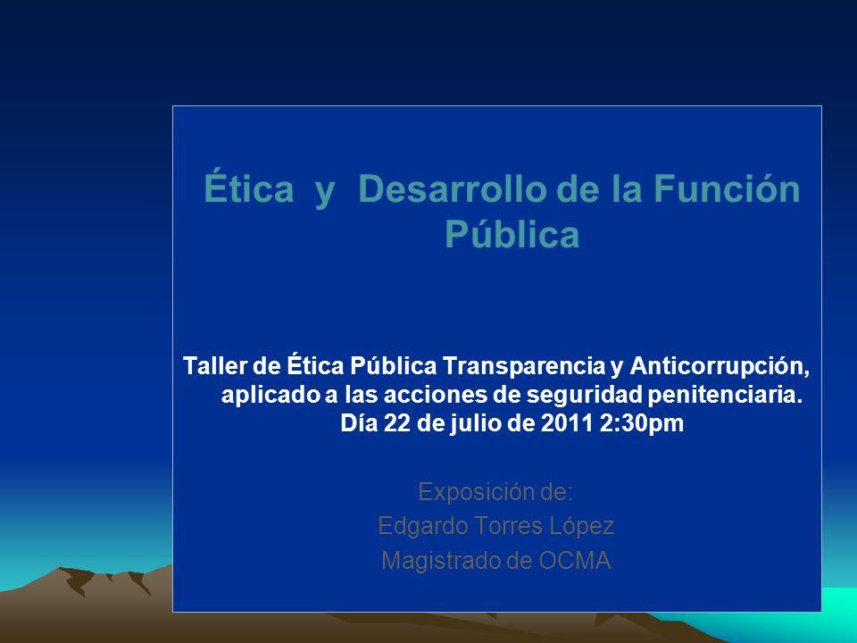 Ética y Desarrollo de la Función Pública Taller de Ética Pública Transparencia y Anticorrupción, aplicado a las acciones de seguridad penitenciaria. D