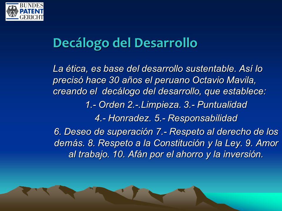 Decálogo del Desarrollo La ética, es base del desarrollo sustentable. Así lo precisó hace 30 años el peruano Octavio Mavila, creando el decálogo del d