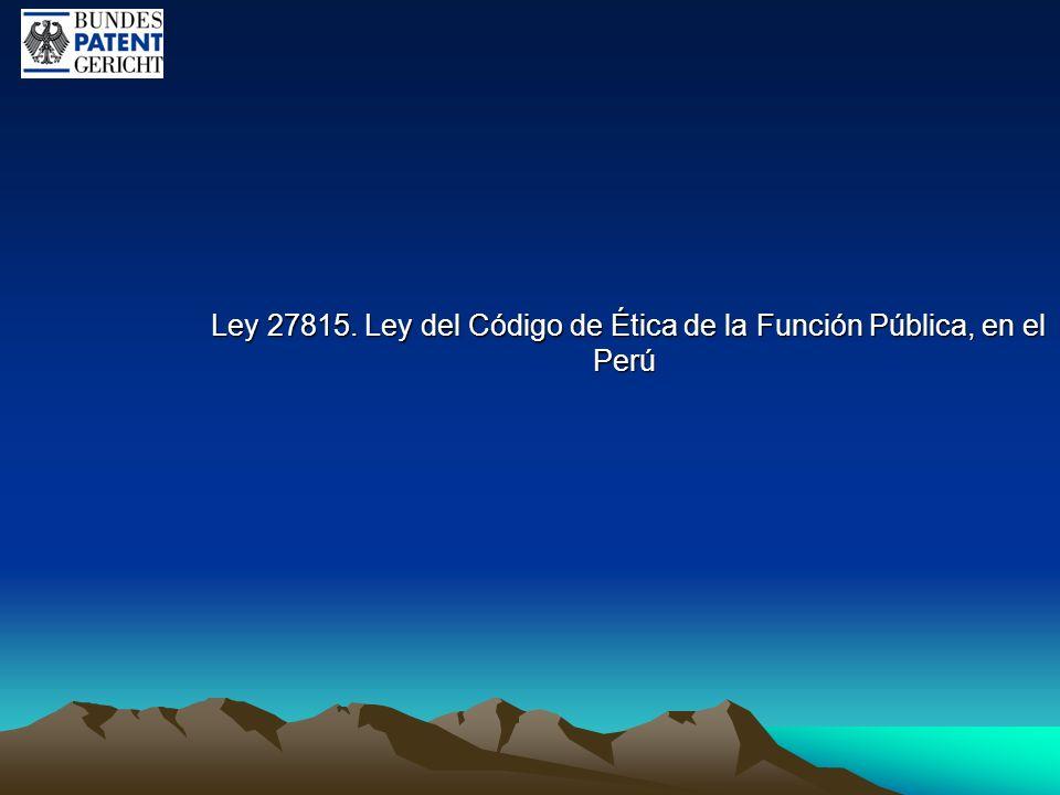 Ley 27815. Ley del Código de Ética de la Función Pública, en el Perú Ley 27815. Ley del Código de Ética de la Función Pública, en el Perú