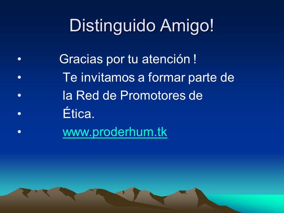 Distinguido Amigo! Gracias por tu atención ! Te invitamos a formar parte de la Red de Promotores de Ética. www.proderhum.tk