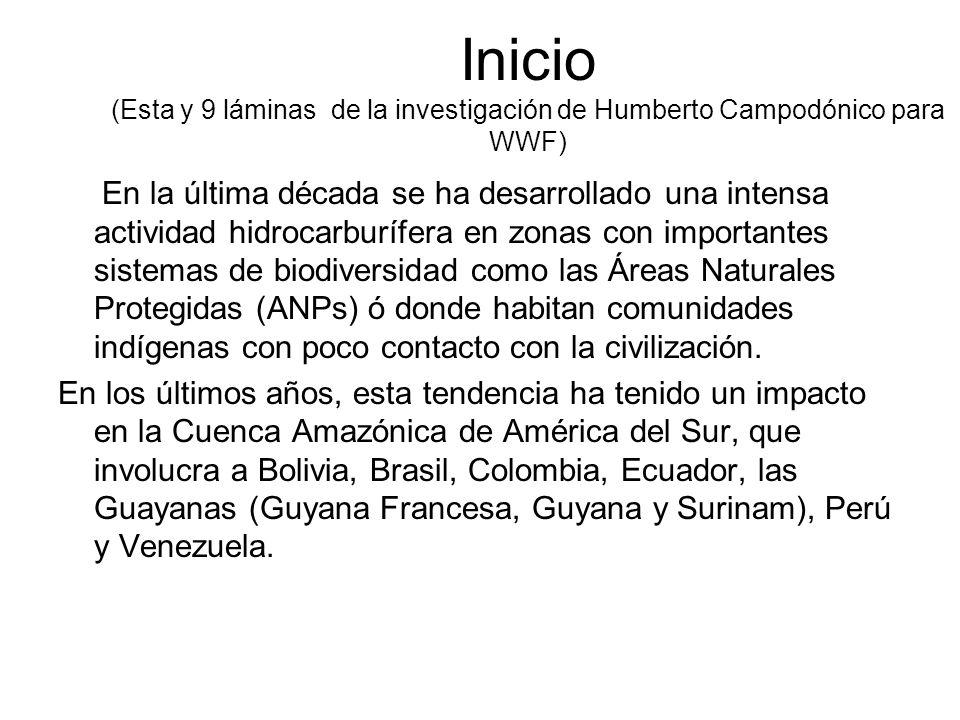 Inicio (Esta y 9 láminas de la investigación de Humberto Campodónico para WWF) En la última década se ha desarrollado una intensa actividad hidrocarburífera en zonas con importantes sistemas de biodiversidad como las Áreas Naturales Protegidas (ANPs) ó donde habitan comunidades indígenas con poco contacto con la civilización.
