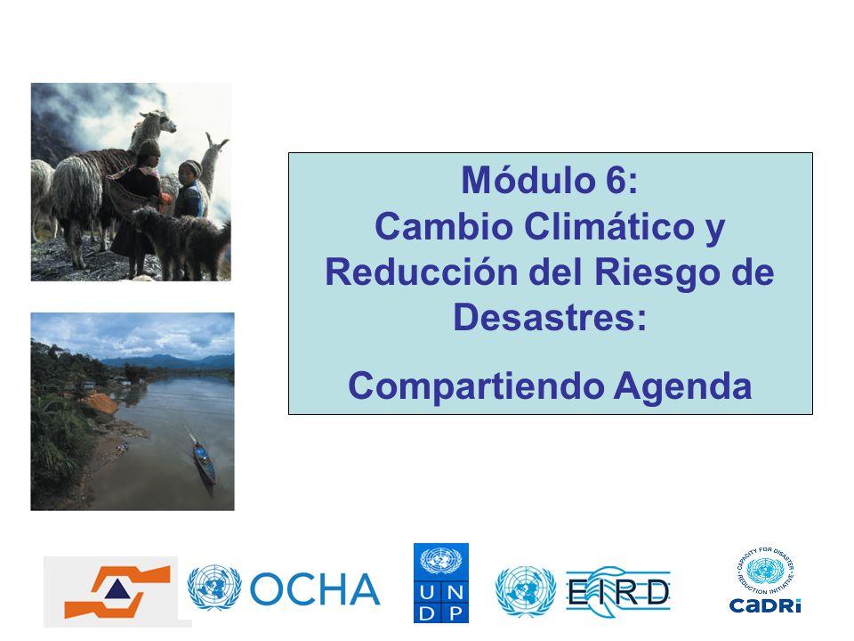 Módulo 6: Cambio Climático y Reducción del Riesgo de Desastres: Compartiendo Agenda